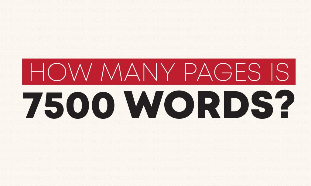 How many pages is 7500 words?